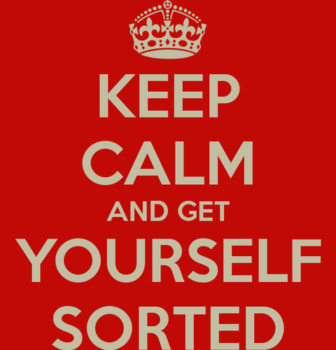 Keep Calm And Get Yourself Sorted